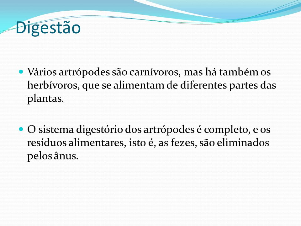 Digestão Vários artrópodes são carnívoros, mas há também os herbívoros, que se alimentam de diferentes partes das plantas.
