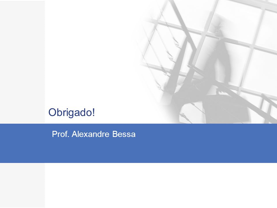 Obrigado! Prof. Alexandre Bessa