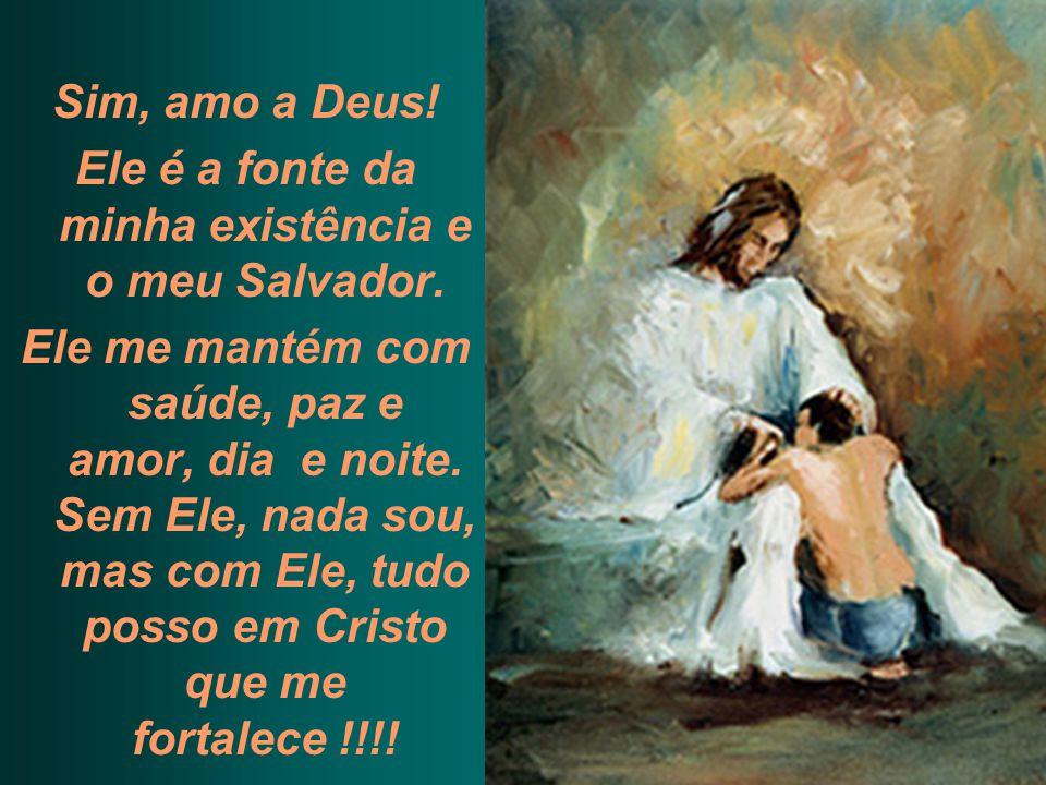 Ele é a fonte da minha existência e o meu Salvador.
