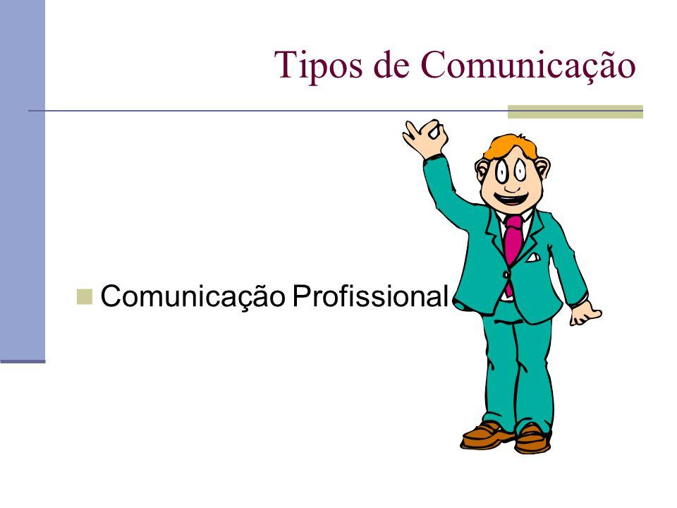 Tipos de Comunicação Comunicação Profissional