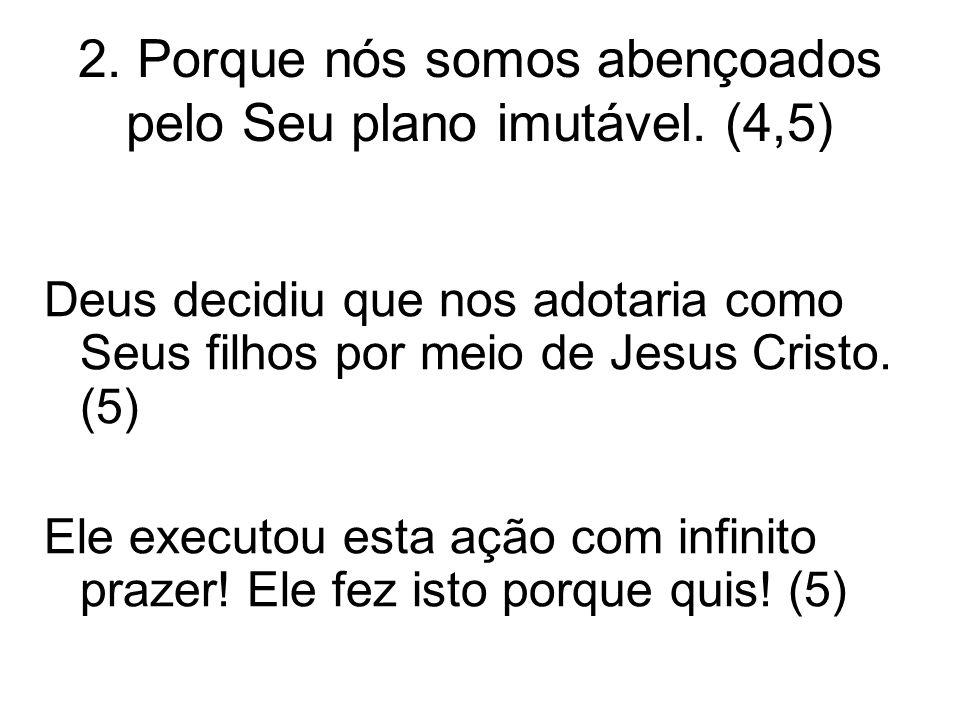 2. Porque nós somos abençoados pelo Seu plano imutável. (4,5)