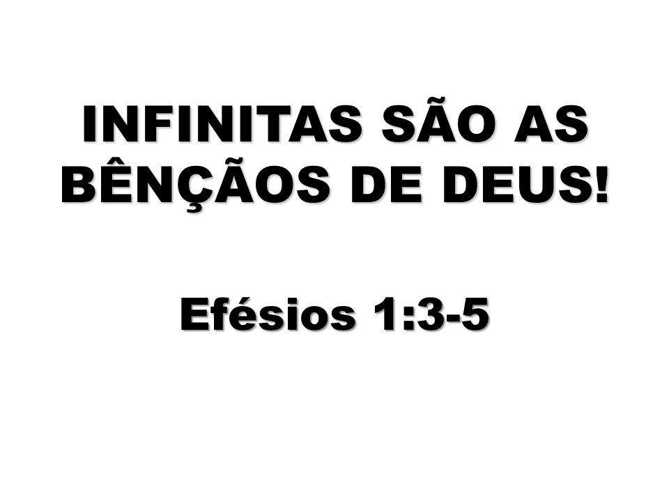 INFINITAS SÃO AS BÊNÇÃOS DE DEUS!