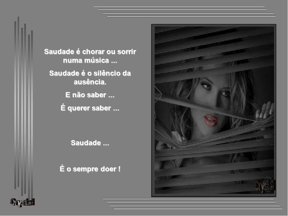 Saudade é chorar ou sorrir numa música ...
