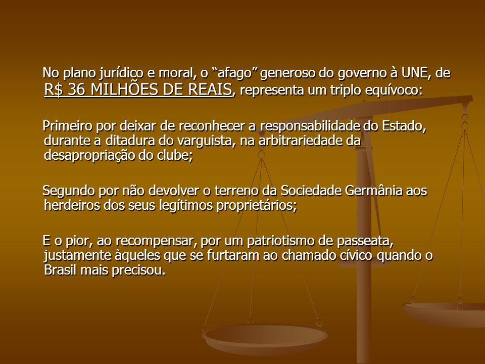 No plano jurídico e moral, o afago generoso do governo à UNE, de R$ 36 MILHÕES DE REAIS, representa um triplo equívoco: