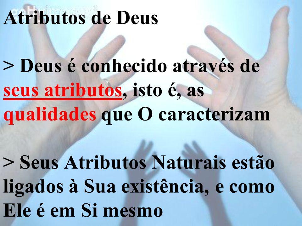 Atributos de Deus > Deus é conhecido através de seus atributos, isto é, as qualidades que O caracterizam > Seus Atributos Naturais estão ligados à Sua existência, e como Ele é em Si mesmo