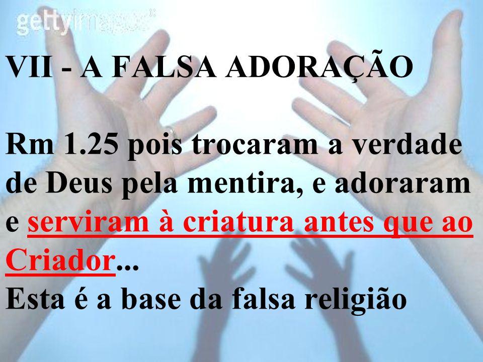 VII - A FALSA ADORAÇÃO Rm 1