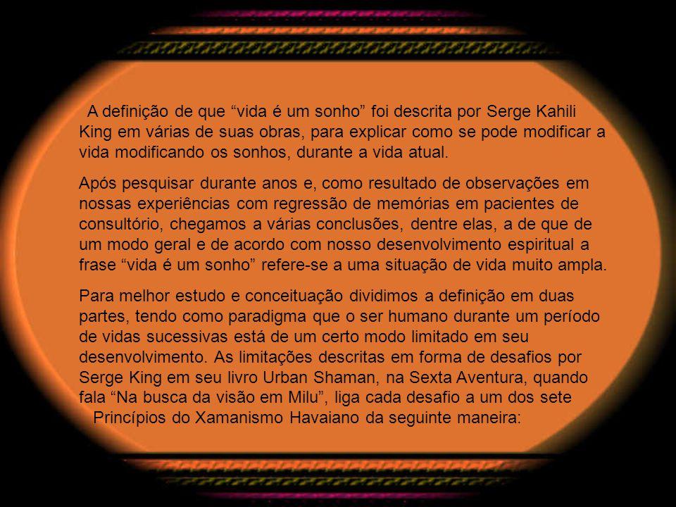 A definição de que vida é um sonho foi descrita por Serge Kahili