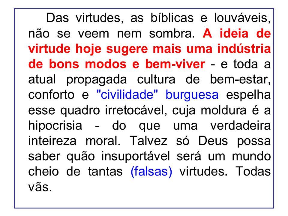 Das virtudes, as bíblicas e louváveis, não se veem nem sombra