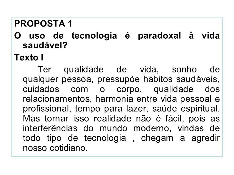 PROPOSTA 1 O uso de tecnologia é paradoxal à vida saudável Texto I.