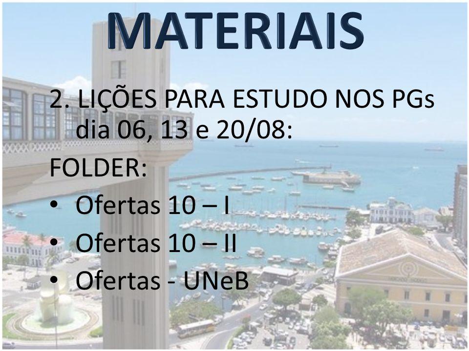 MATERIAIS 2. LIÇÕES PARA ESTUDO NOS PGs dia 06, 13 e 20/08: FOLDER: