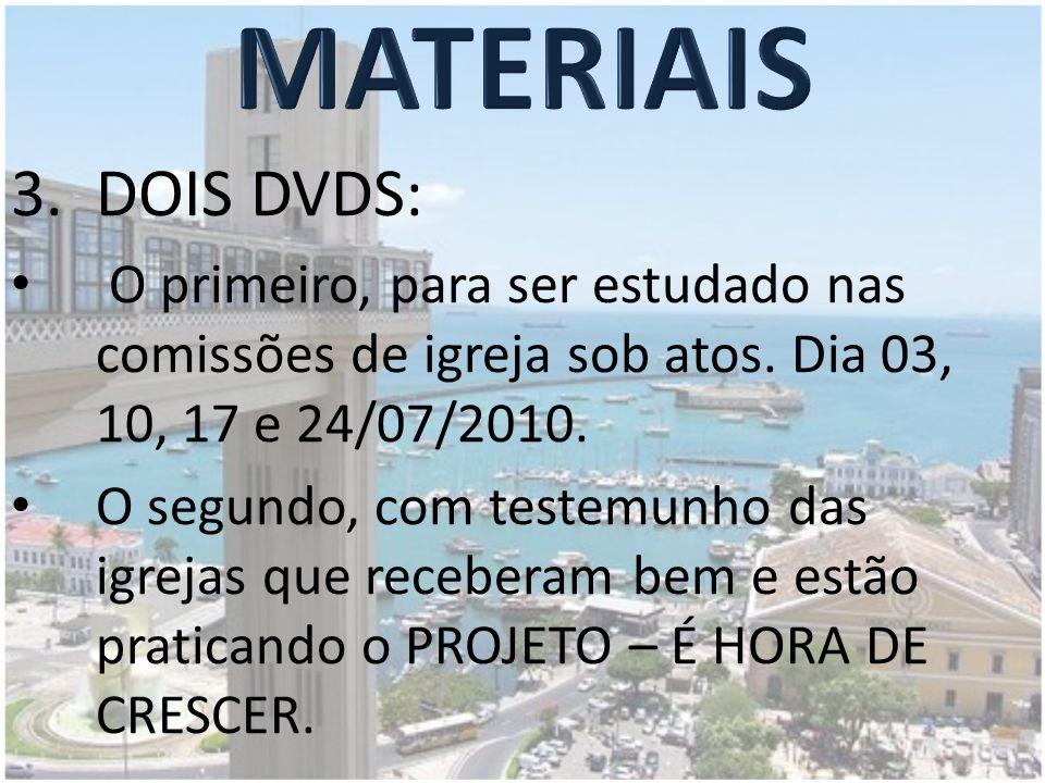 MATERIAIS DOIS DVDS: O primeiro, para ser estudado nas comissões de igreja sob atos. Dia 03, 10, 17 e 24/07/2010.