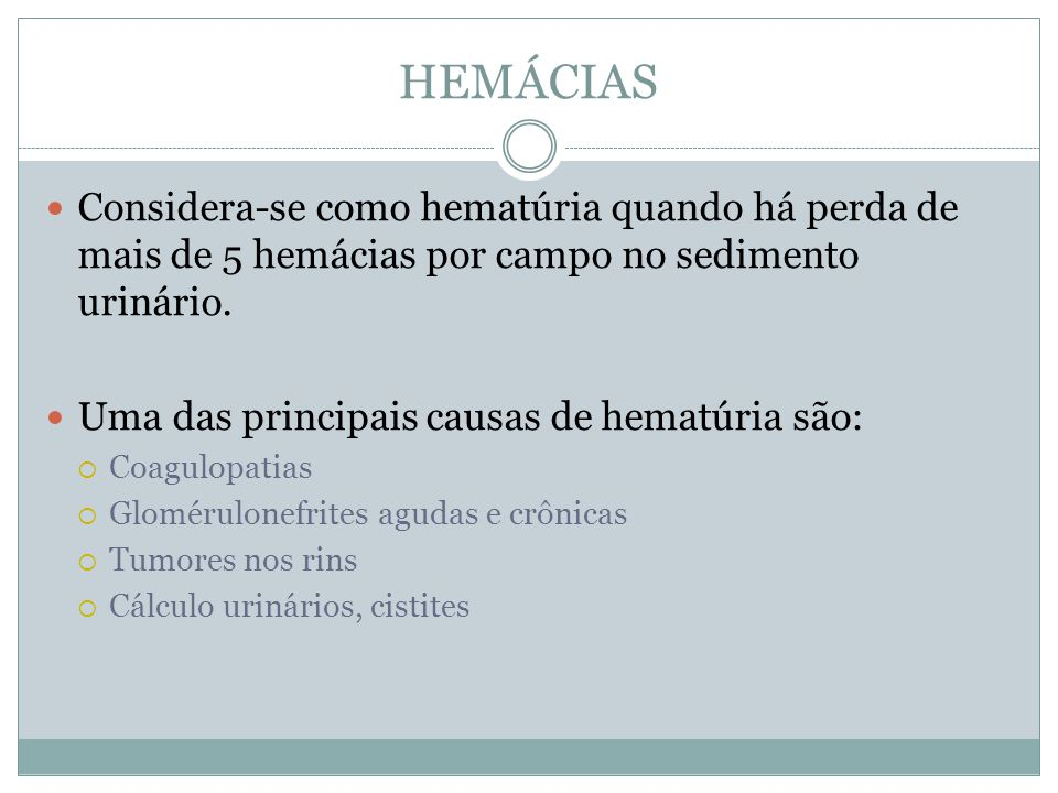 HEMÁCIAS Considera-se como hematúria quando há perda de mais de 5 hemácias por campo no sedimento urinário.