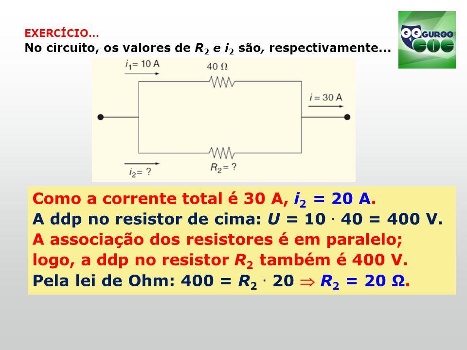 Como a corrente total é 30 A, i2 = 20 A.