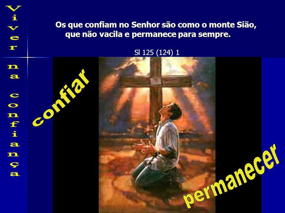 confiar permanecer Os que confiam no Senhor são como o monte Sião,