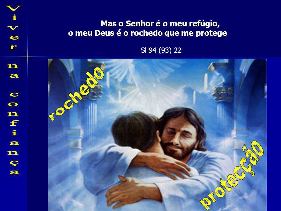 Mas o Senhor é o meu refúgio,