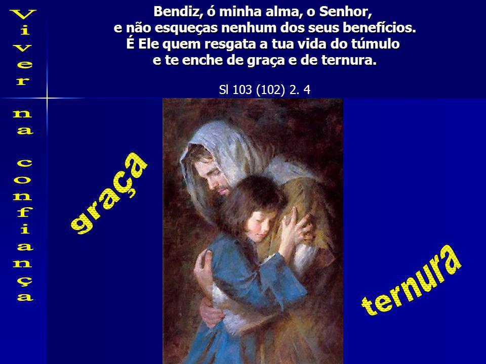 graça ternura Bendiz, ó minha alma, o Senhor,
