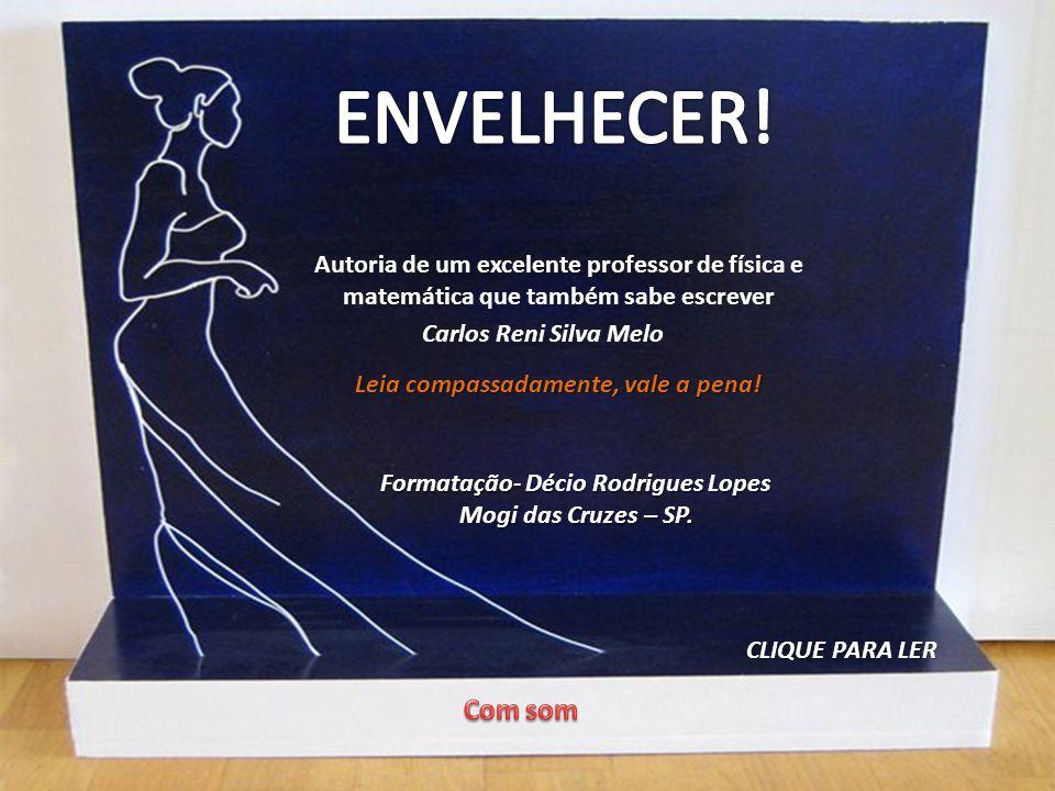 ENVELHECER! Autoria de um excelente professor de física e matemática que também sabe escrever. Carlos Reni Silva Melo.