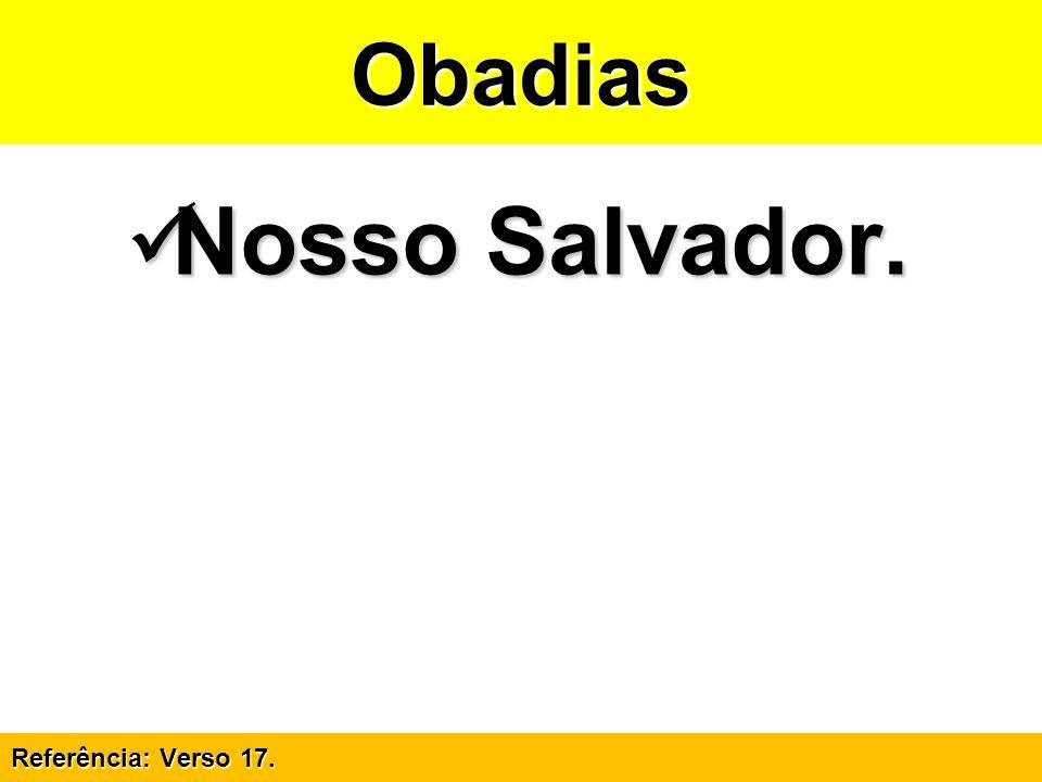 Obadias Nosso Salvador. Referência: Verso 17.