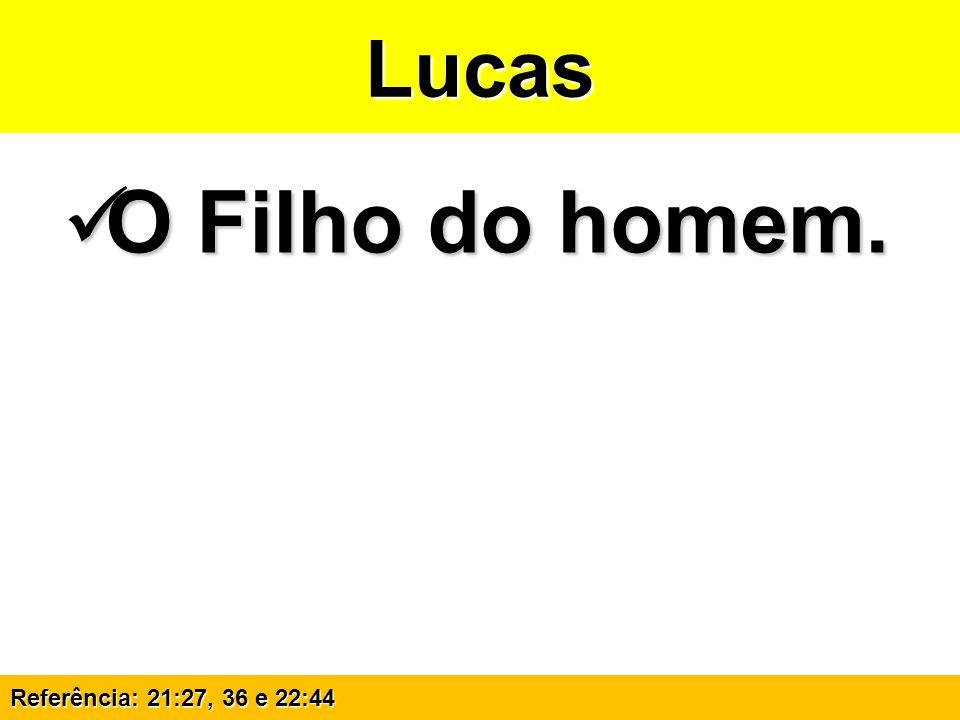 Lucas O Filho do homem. Referência: 21:27, 36 e 22:44