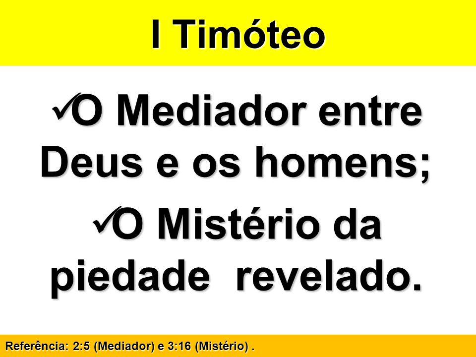 O Mediador entre Deus e os homens; O Mistério da piedade revelado.