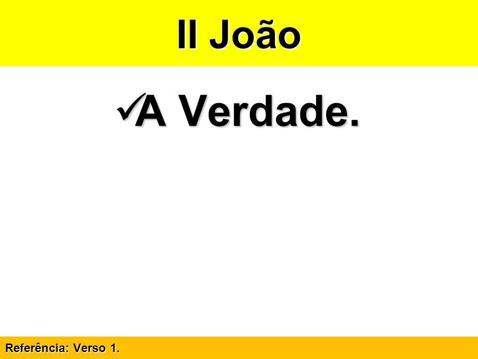 II João A Verdade. Referência: Verso 1.