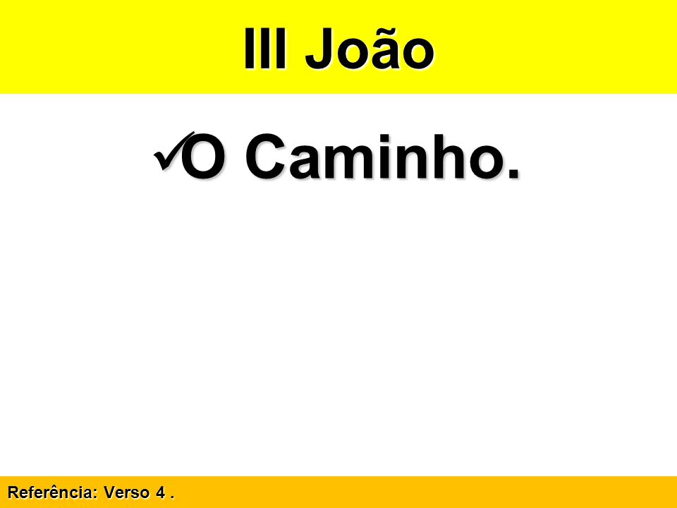 III João O Caminho. Referência: Verso 4 .