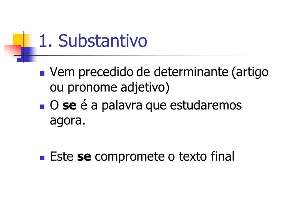 1. Substantivo Vem precedido de determinante (artigo ou pronome adjetivo) O se é a palavra que estudaremos agora.