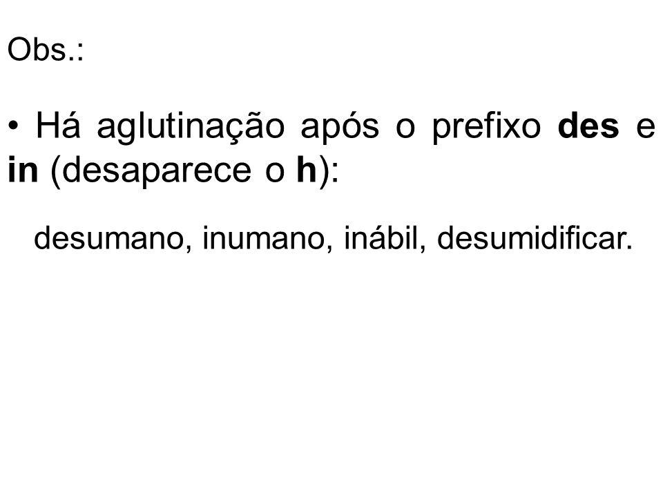 • Há aglutinação após o prefixo des e in (desaparece o h):