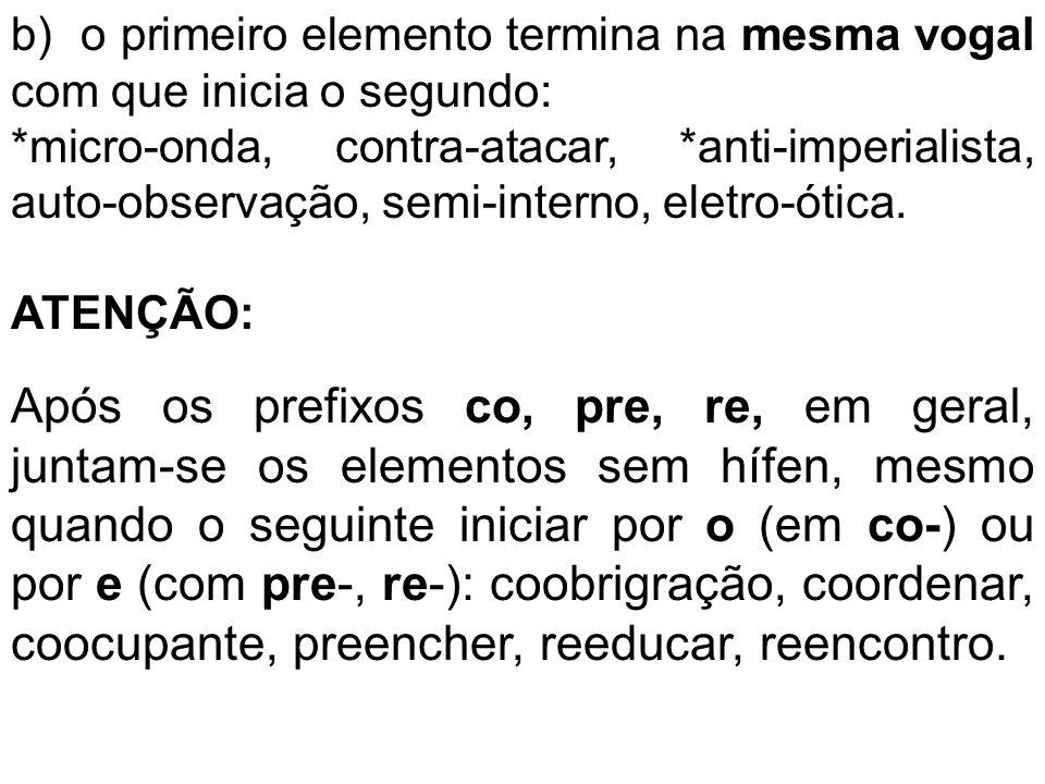 b) o primeiro elemento termina na mesma vogal com que inicia o segundo: