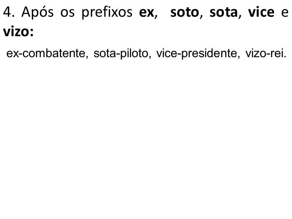 4. Após os prefixos ex, soto, sota, vice e vizo: