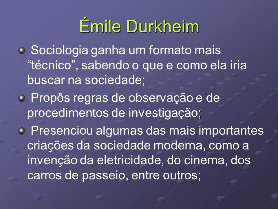 Émile Durkheim Sociologia ganha um formato mais técnico , sabendo o que e como ela iria buscar na sociedade;