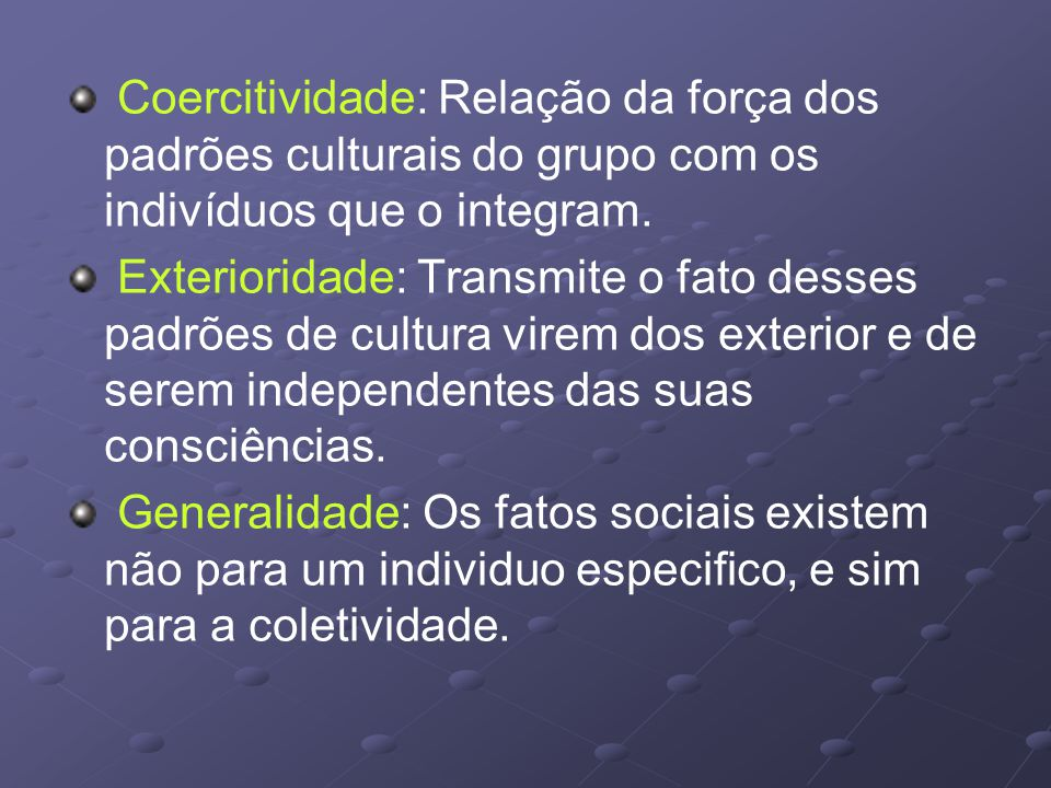 Coercitividade: Relação da força dos padrões culturais do grupo com os indivíduos que o integram.