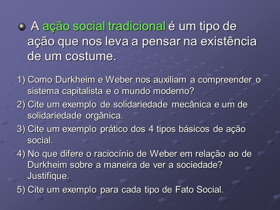 A ação social tradicional é um tipo de ação que nos leva a pensar na existência de um costume.