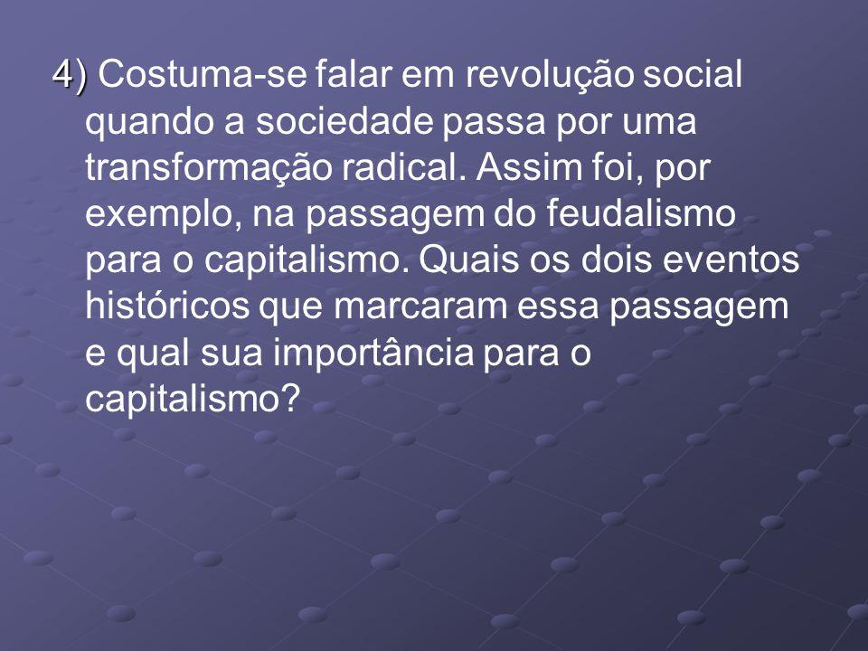 4) Costuma-se falar em revolução social quando a sociedade passa por uma transformação radical.