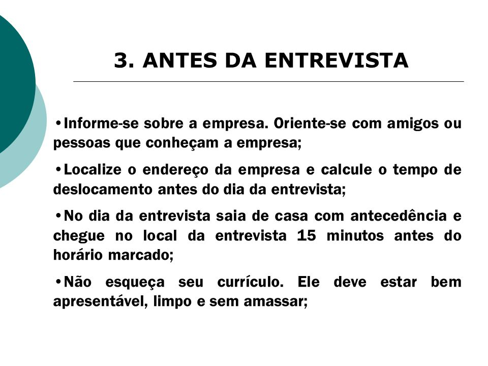 3. ANTES DA ENTREVISTA Informe-se sobre a empresa. Oriente-se com amigos ou pessoas que conheçam a empresa;