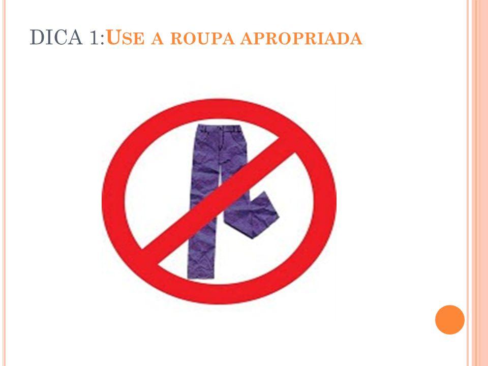 DICA 1:Use a roupa apropriada
