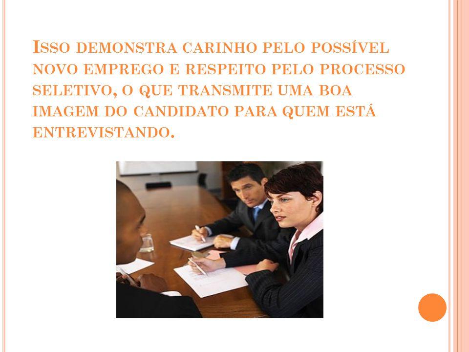 Isso demonstra carinho pelo possível novo emprego e respeito pelo processo seletivo, o que transmite uma boa imagem do candidato para quem está entrevistando.