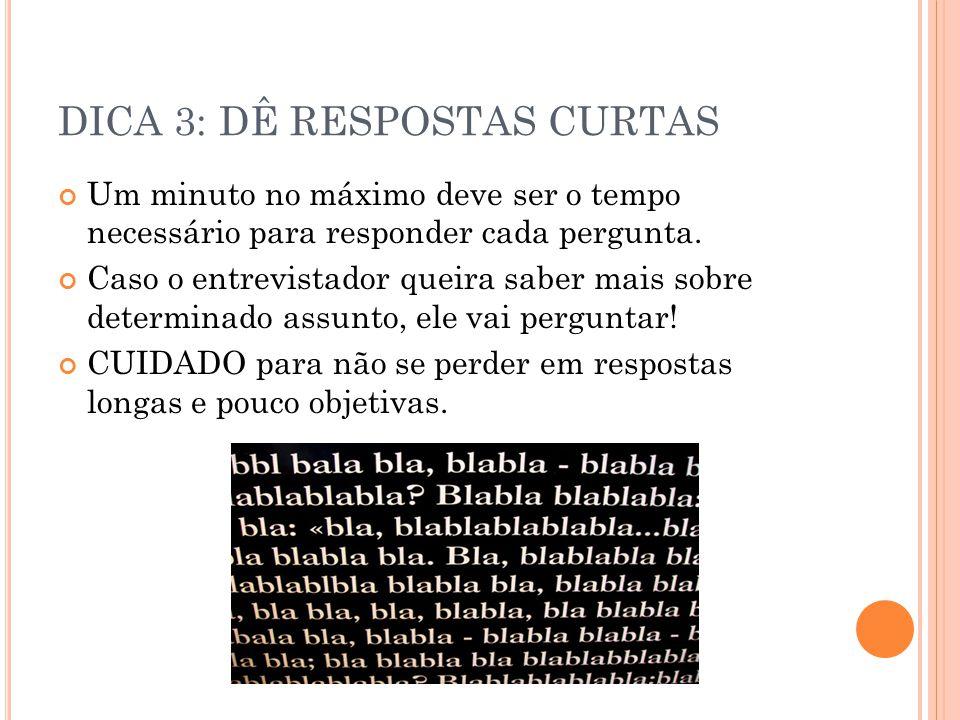 DICA 3: DÊ RESPOSTAS CURTAS