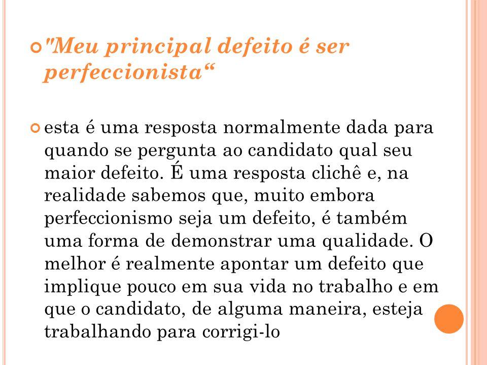 Meu principal defeito é ser perfeccionista