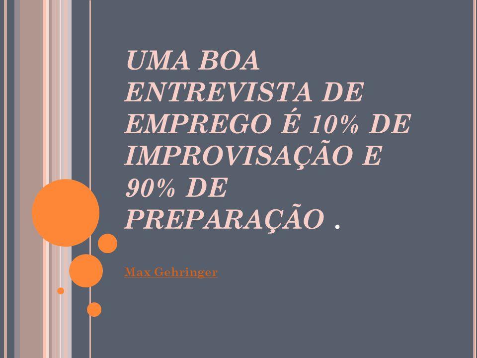 UMA BOA ENTREVISTA DE EMPREGO É 10% DE IMPROVISAÇÃO E 90% DE PREPARAÇÃO .
