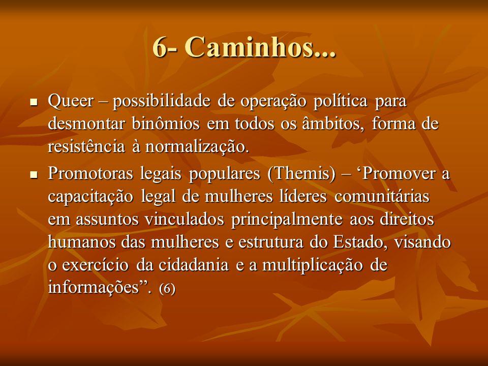 6- Caminhos... Queer – possibilidade de operação política para desmontar binômios em todos os âmbitos, forma de resistência à normalização.