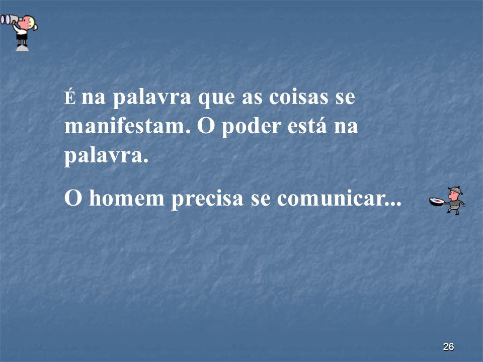 O homem precisa se comunicar...