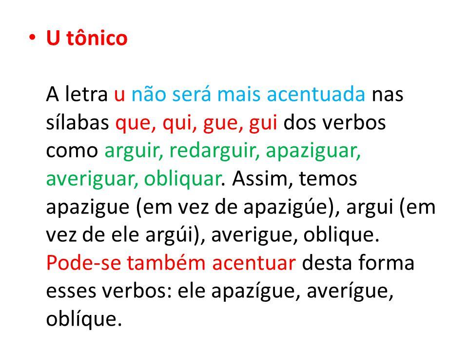 U tônico A letra u não será mais acentuada nas sílabas que, qui, gue, gui dos verbos como arguir, redarguir, apaziguar, averiguar, obliquar.