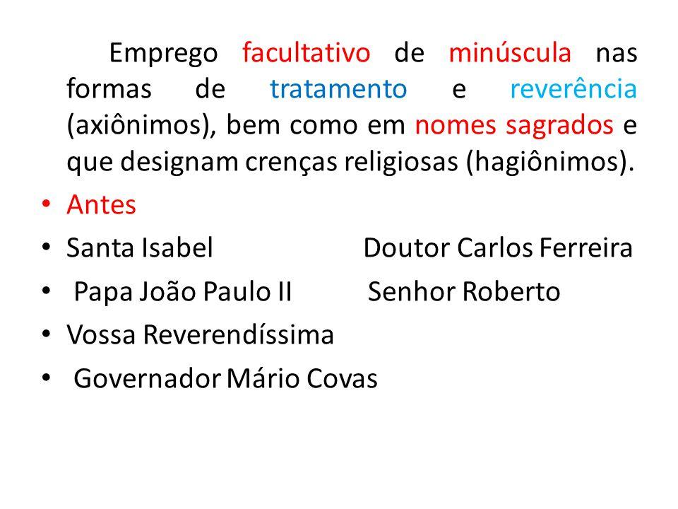 Emprego facultativo de minúscula nas formas de tratamento e reverência (axiônimos), bem como em nomes sagrados e que designam crenças religiosas (hagiônimos).