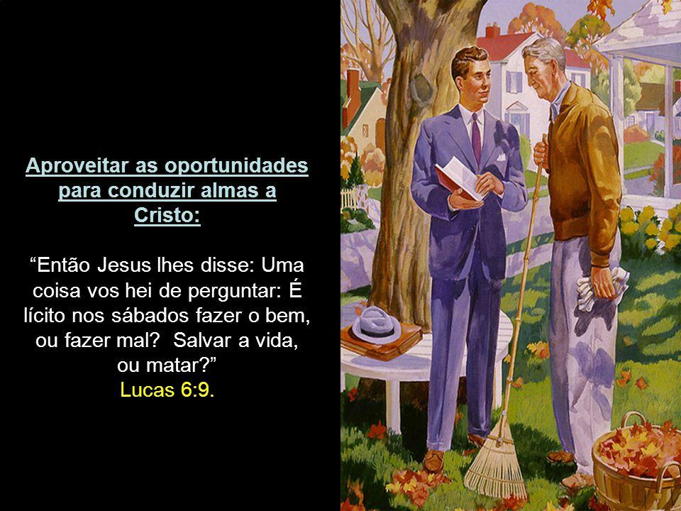 Aproveitar as oportunidades para conduzir almas a Cristo: