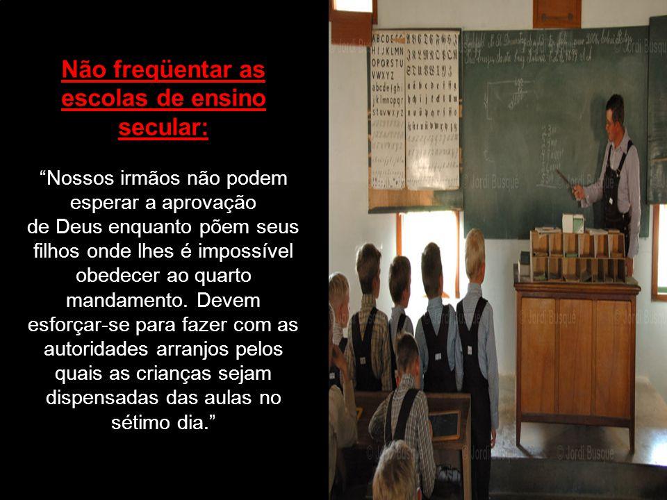 Não freqüentar as escolas de ensino secular: