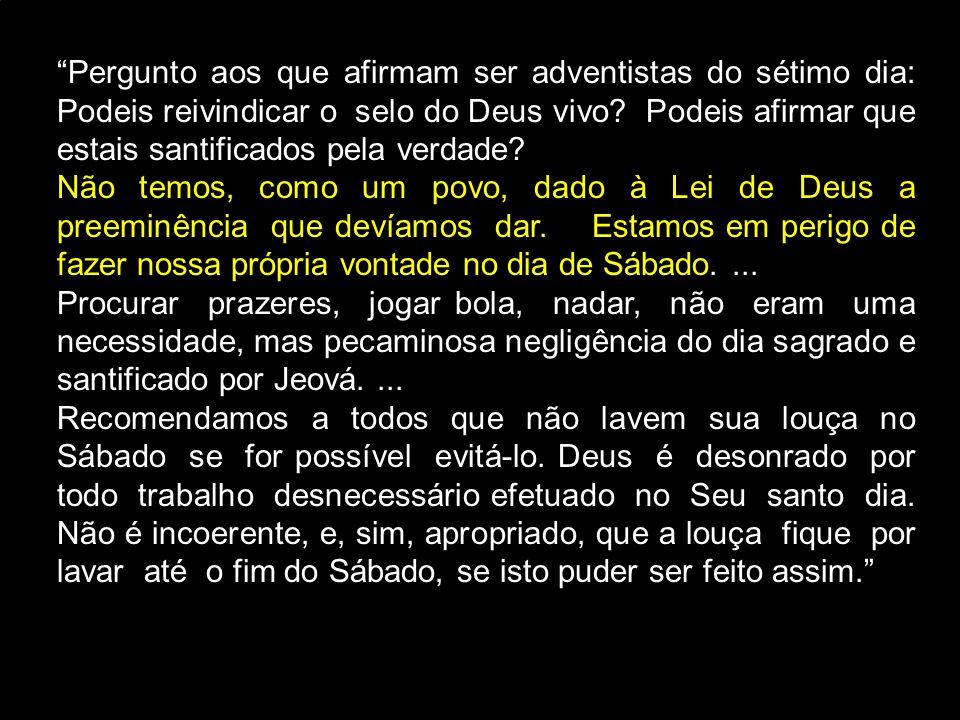 Pergunto aos que afirmam ser adventistas do sétimo dia: Podeis reivindicar o selo do Deus vivo Podeis afirmar que estais santificados pela verdade