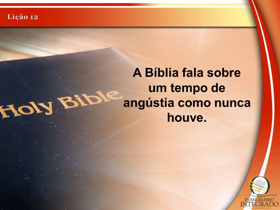 A Bíblia fala sobre um tempo de angústia como nunca houve.