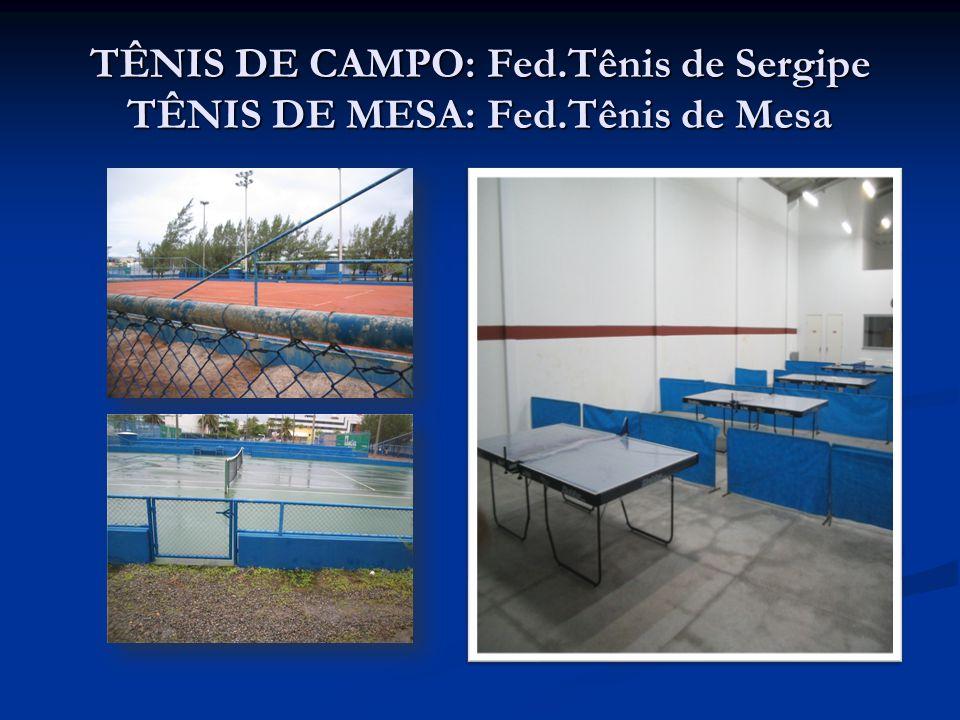 TÊNIS DE CAMPO: Fed.Tênis de Sergipe TÊNIS DE MESA: Fed.Tênis de Mesa