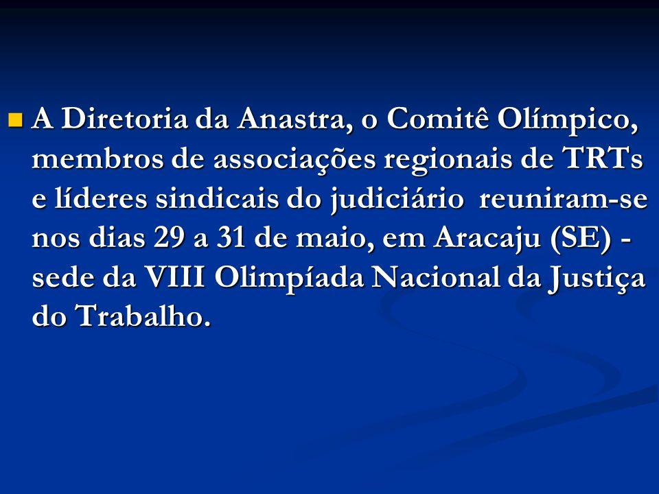 A Diretoria da Anastra, o Comitê Olímpico, membros de associações regionais de TRTs e líderes sindicais do judiciário reuniram-se nos dias 29 a 31 de maio, em Aracaju (SE) - sede da VIII Olimpíada Nacional da Justiça do Trabalho.